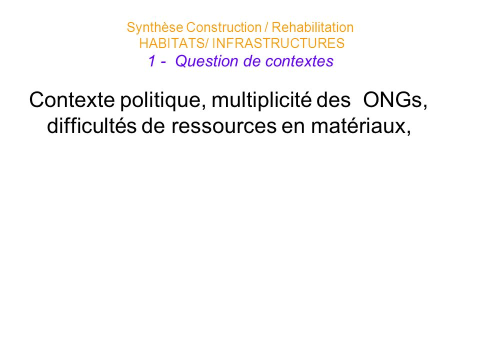 Synthèse Construction / Rehabilitation HABITATS/ INFRASTRUCTURES 1 - Question de contextes