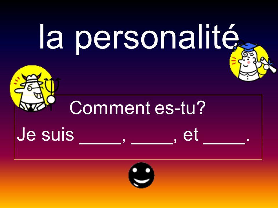 la personalité Comment es-tu Je suis ____, ____, et ____.