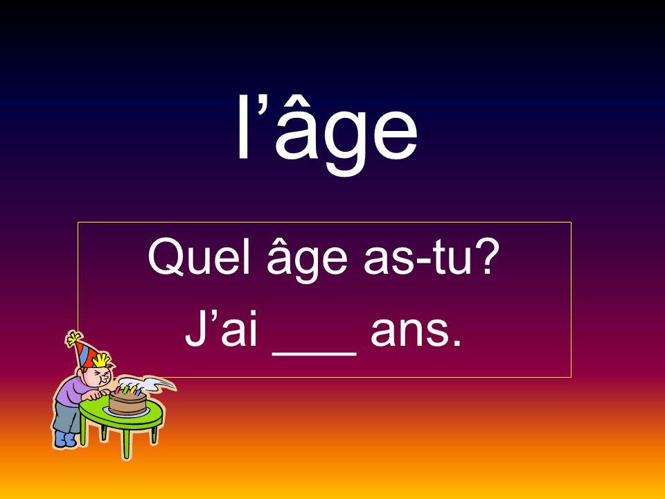 Quel âge as-tu J'ai ___ ans.