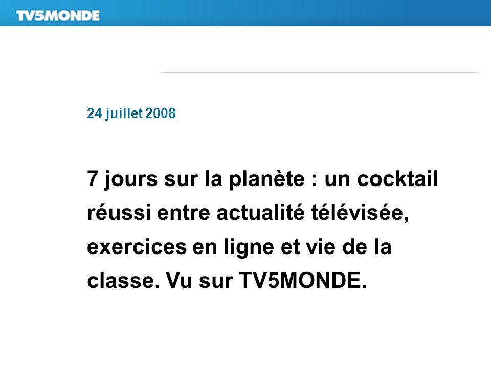 24 juillet 20087 jours sur la planète : un cocktail réussi entre actualité télévisée, exercices en ligne et vie de la classe.