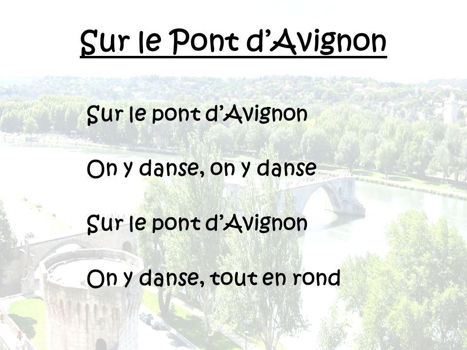 Sur le Pont d'Avignon Sur le pont d'Avignon On y danse, on y danse