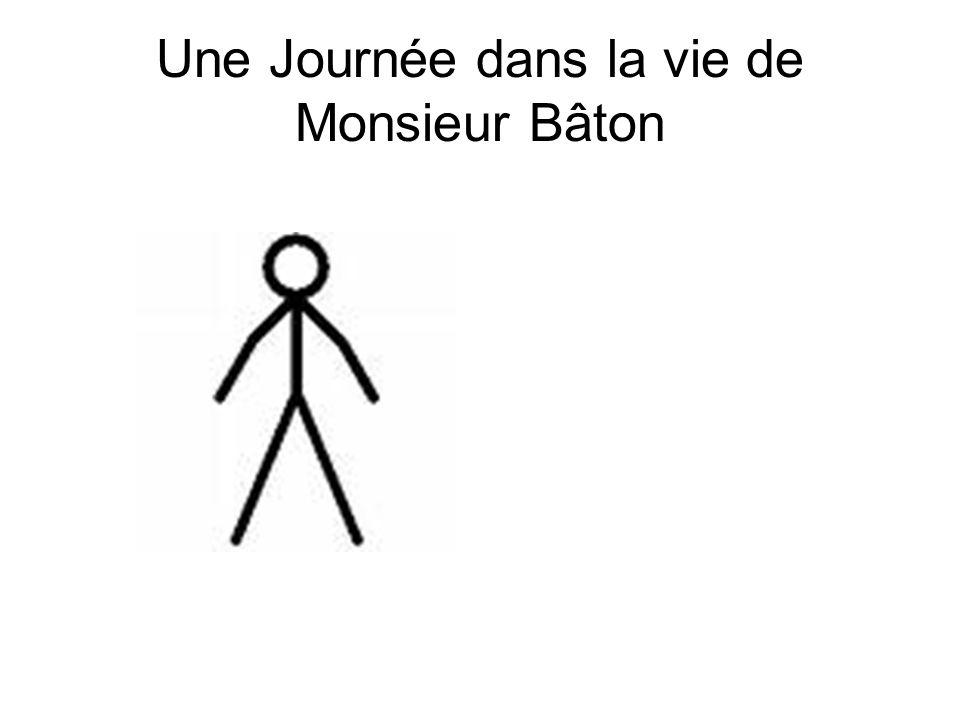 Une Journée dans la vie de Monsieur Bâton