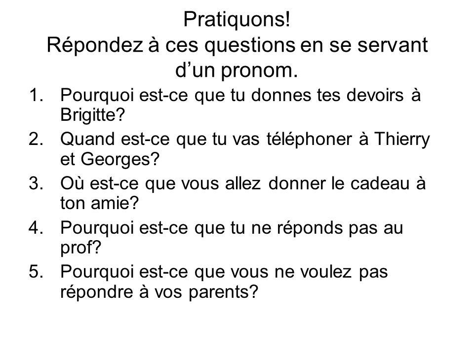 Pratiquons! Répondez à ces questions en se servant d'un pronom.