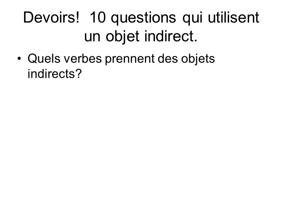 Devoirs! 10 questions qui utilisent un objet indirect.