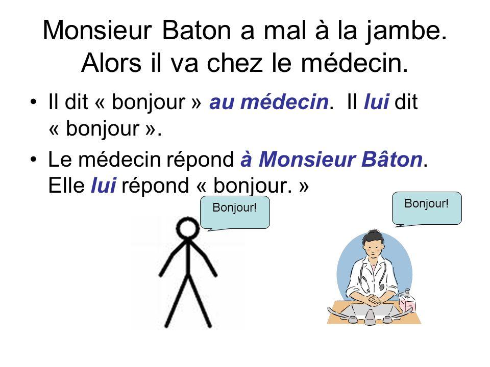 Monsieur Baton a mal à la jambe. Alors il va chez le médecin.