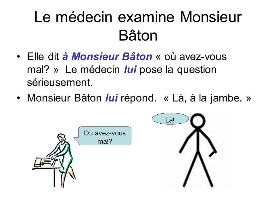 Le médecin examine Monsieur Bâton