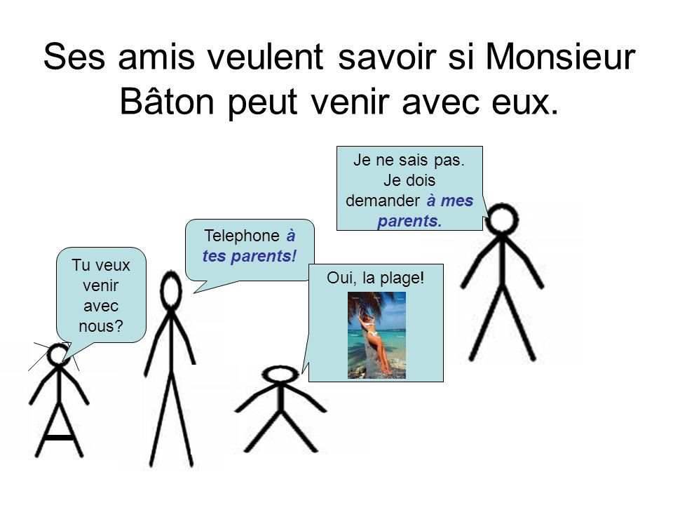Ses amis veulent savoir si Monsieur Bâton peut venir avec eux.