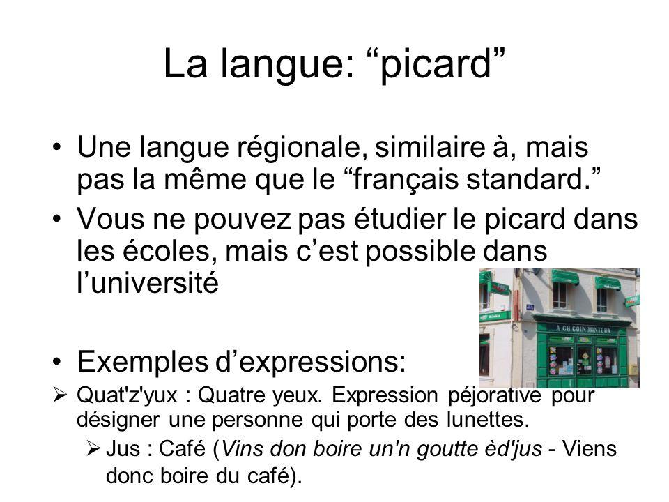 La langue: picard Une langue régionale, similaire à, mais pas la même que le français standard.