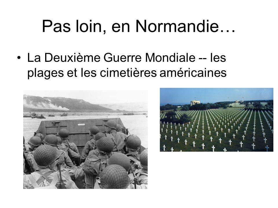 Pas loin, en Normandie… La Deuxième Guerre Mondiale -- les plages et les cimetières américaines