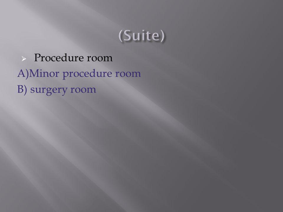 (Suite) Procedure room A)Minor procedure room B) surgery room