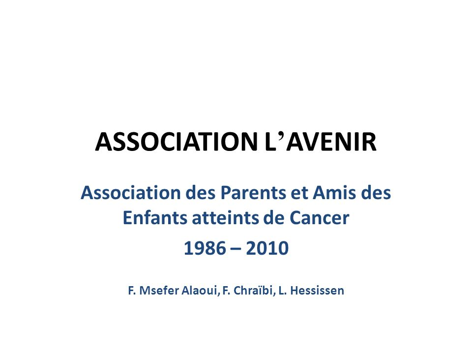 ASSOCIATION L'AVENIR Association des Parents et Amis des Enfants atteints de Cancer.