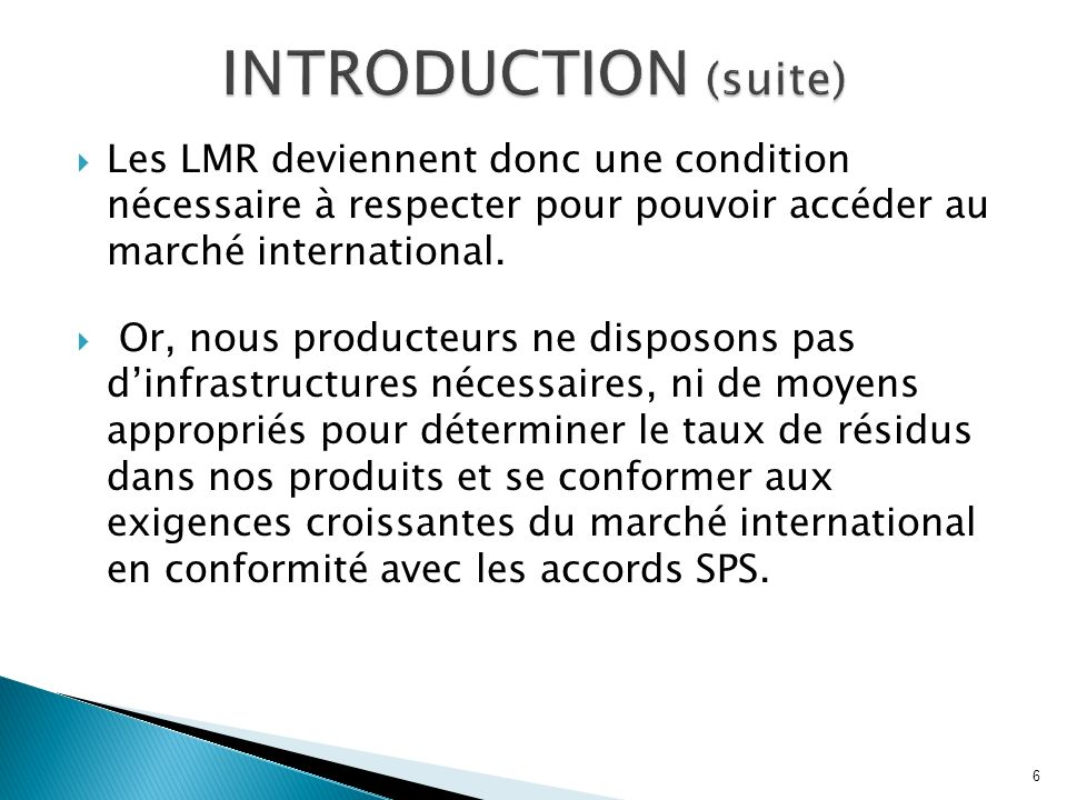 INTRODUCTION (suite)Les LMR deviennent donc une condition nécessaire à respecter pour pouvoir accéder au marché international.