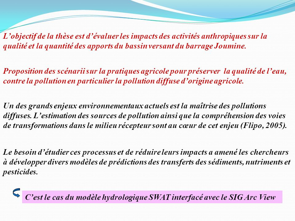 L'objectif de la thèse est d'évaluer les impacts des activités anthropiques sur la qualité et la quantité des apports du bassin versant du barrage Joumine.