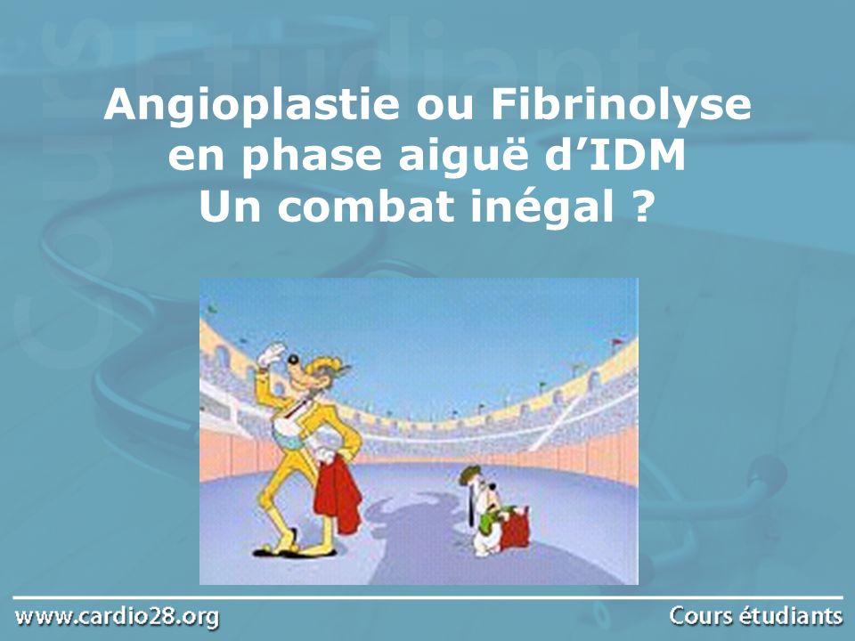 Angioplastie ou Fibrinolyse en phase aiguë d'IDM Un combat inégal