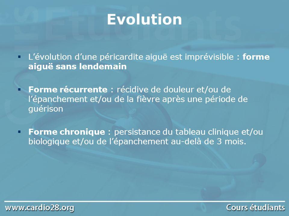 Evolution L'évolution d'une péricardite aiguë est imprévisible : forme aiguë sans lendemain.