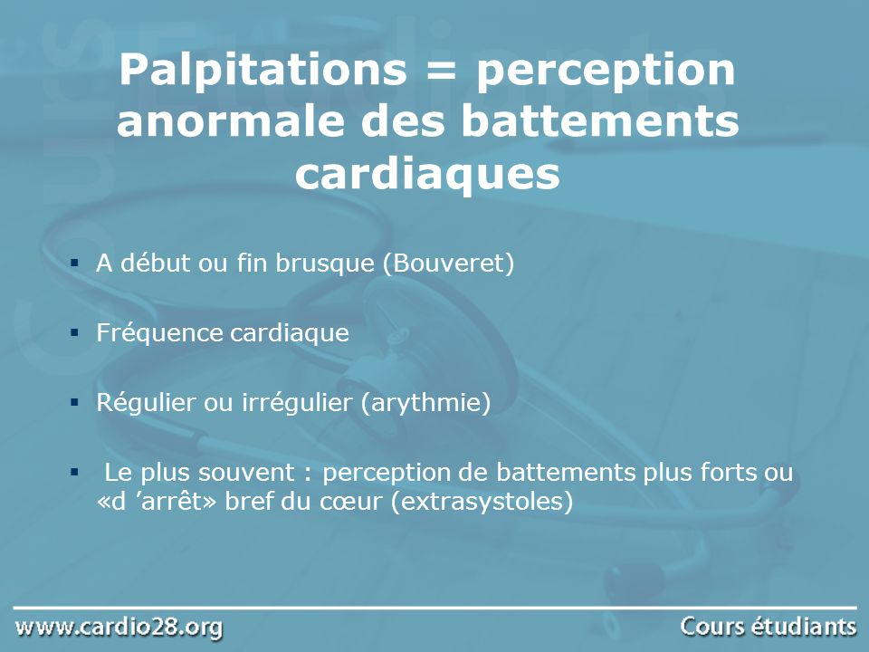 Palpitations = perception anormale des battements cardiaques