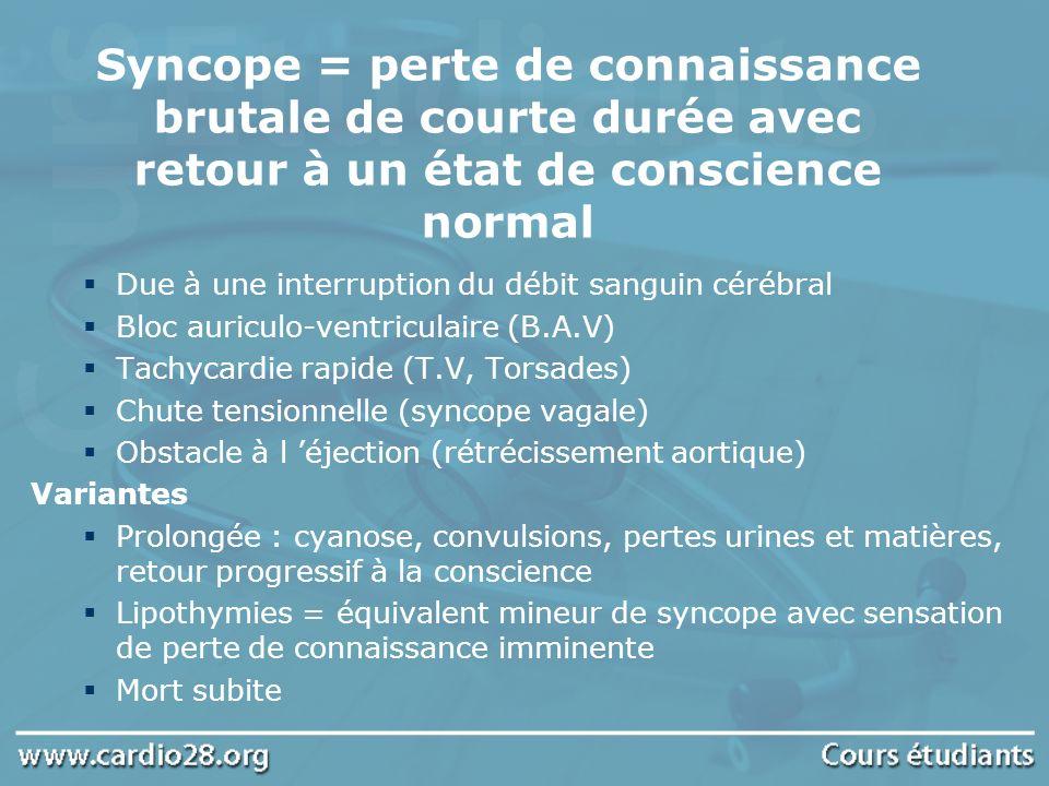 Syncope = perte de connaissance brutale de courte durée avec retour à un état de conscience normal