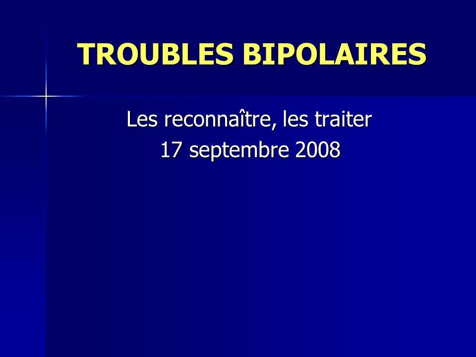 TROUBLES BIPOLAIRES Les reconnaître, les traiter 17 septembre 2008