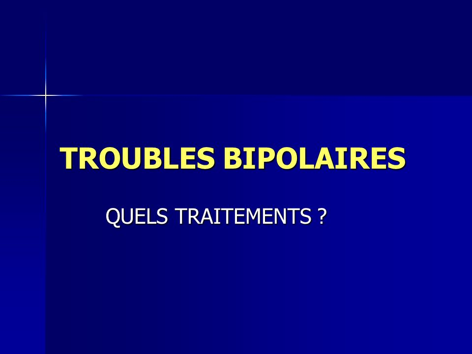 TROUBLES BIPOLAIRES QUELS TRAITEMENTS