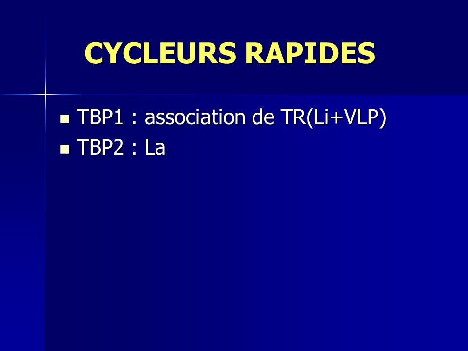 CYCLEURS RAPIDES TBP1 : association de TR(Li+VLP) TBP2 : La