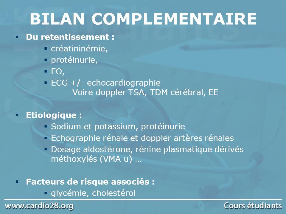 BILAN COMPLEMENTAIRE Du retentissement : créatininémie, protéinurie,