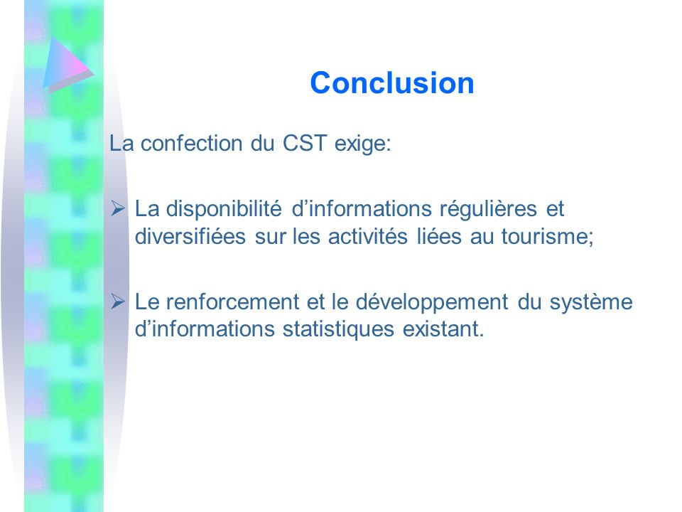 Conclusion La confection du CST exige: