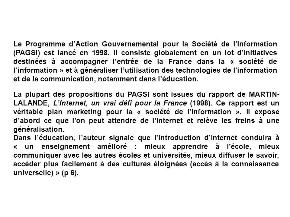 Le Programme d'Action Gouvernemental pour la Société de l'Information (PAGSI) est lancé en 1998. Il consiste globalement en un lot d'initiatives destinées à accompagner l'entrée de la France dans la « société de l'information » et à généraliser l'utilisation des technologies de l'information et de la communication, notamment dans l'éducation.