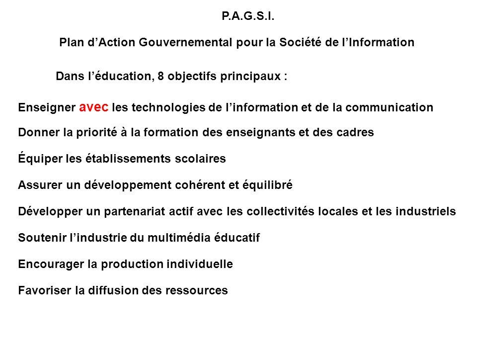 P.A.G.S.I. Plan d'Action Gouvernemental pour la Société de l'Information. Dans l'éducation, 8 objectifs principaux :