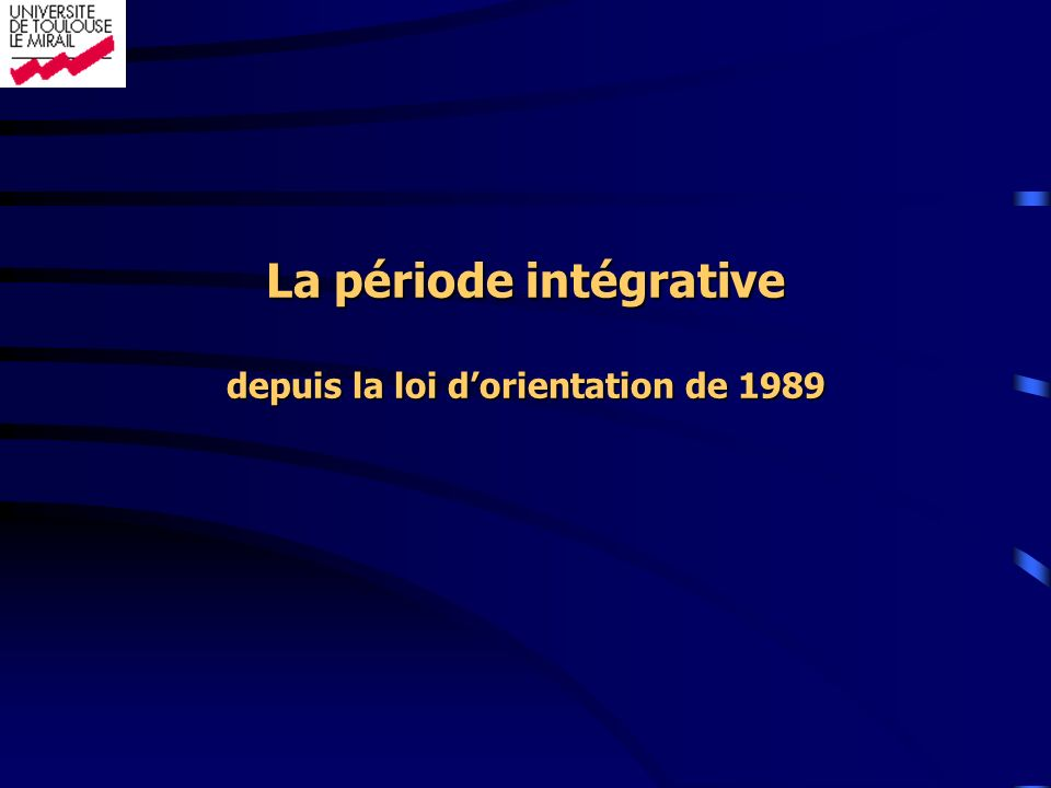La période intégrative depuis la loi d'orientation de 1989