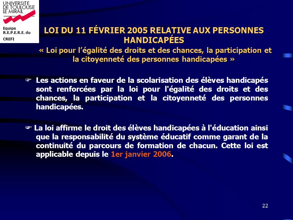 LOI DU 11 FÉVRIER 2005 RELATIVE AUX PERSONNES HANDICAPÉES « Loi pour l'égalité des droits et des chances, la participation et la citoyenneté des personnes handicapées »