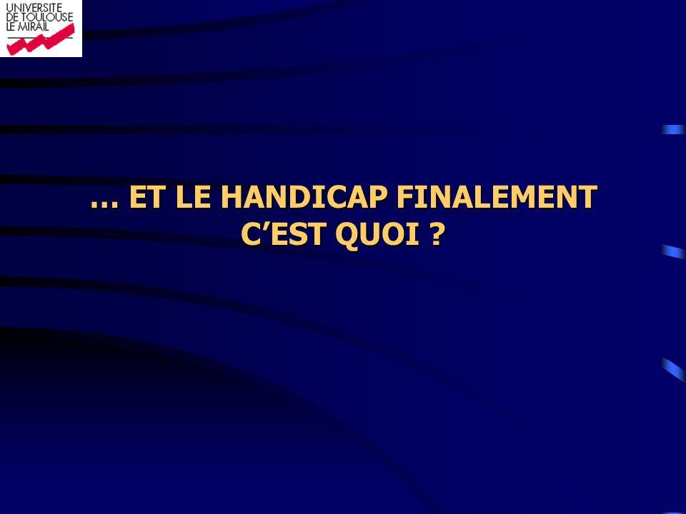 … ET LE HANDICAP FINALEMENT C'EST QUOI