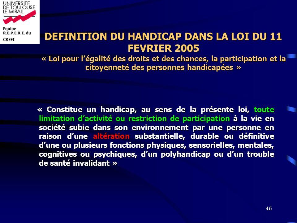 DEFINITION DU HANDICAP DANS LA LOI DU 11 FEVRIER 2005 « Loi pour l'égalité des droits et des chances, la participation et la citoyenneté des personnes handicapées »