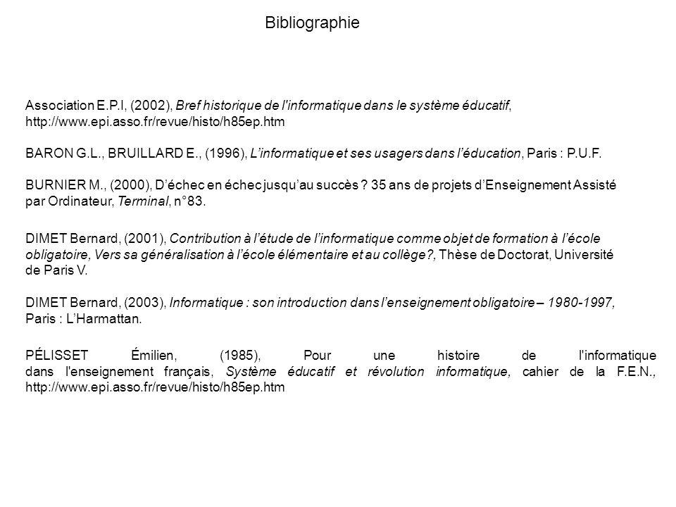 BibliographieAssociation E.P.I, (2002), Bref historique de l informatique dans le système éducatif, http://www.epi.asso.fr/revue/histo/h85ep.htm.