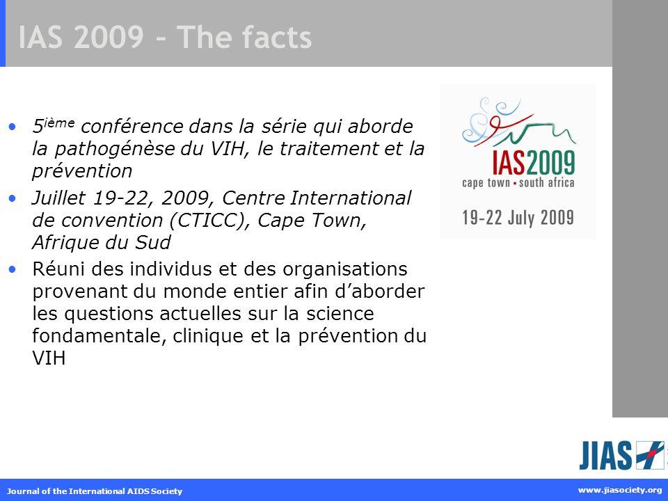 IAS 2009 – The facts 5ième conférence dans la série qui aborde la pathogénèse du VIH, le traitement et la prévention.