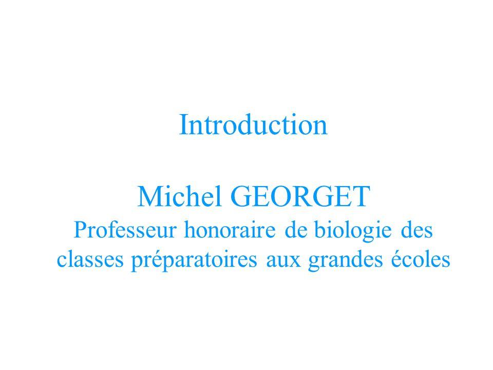 Introduction Michel GEORGET Professeur honoraire de biologie des classes préparatoires aux grandes écoles