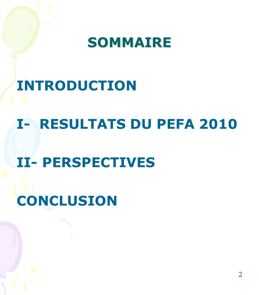 SOMMAIRE INTRODUCTION I- RESULTATS DU PEFA 2010 II- PERSPECTIVES CONCLUSION