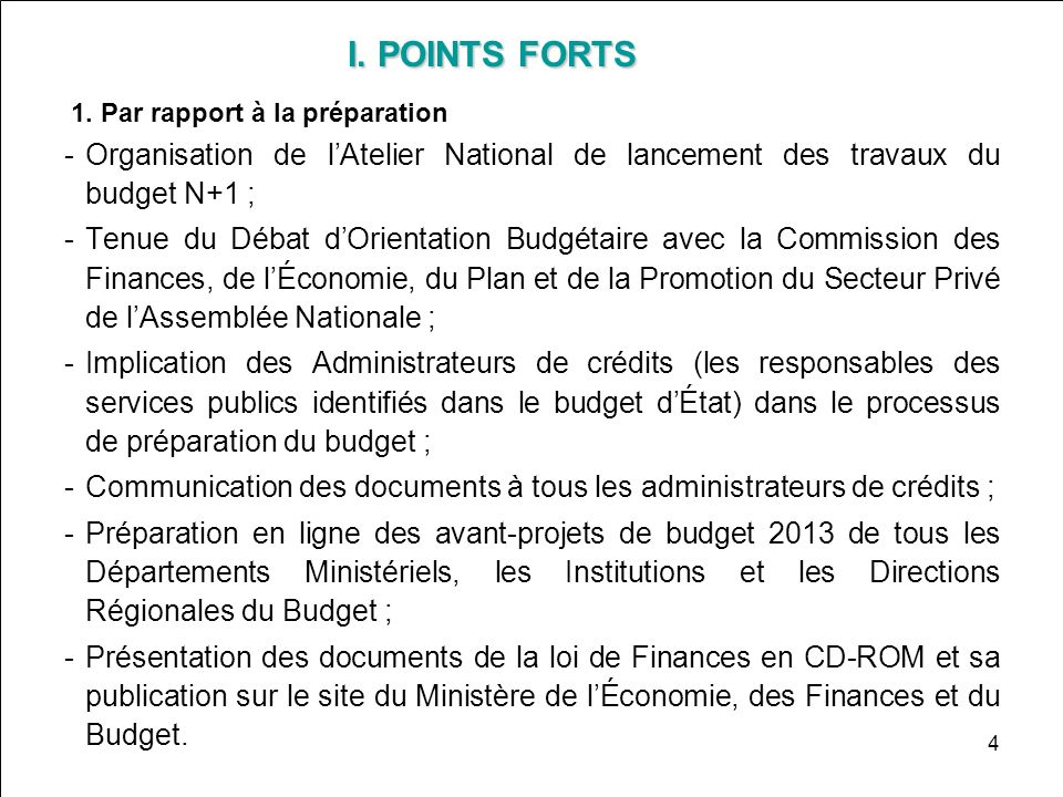 I. POINTS FORTS 1. Par rapport à la préparation. Organisation de l'Atelier National de lancement des travaux du budget N+1 ;