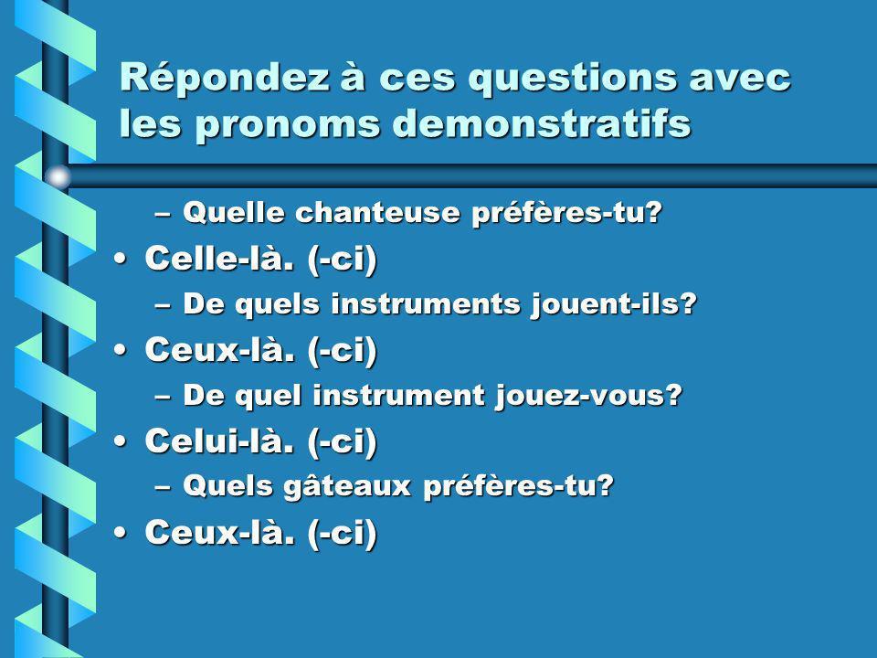 Répondez à ces questions avec les pronoms demonstratifs