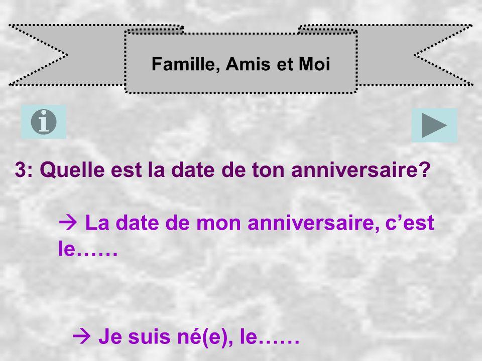 3: Quelle est la date de ton anniversaire