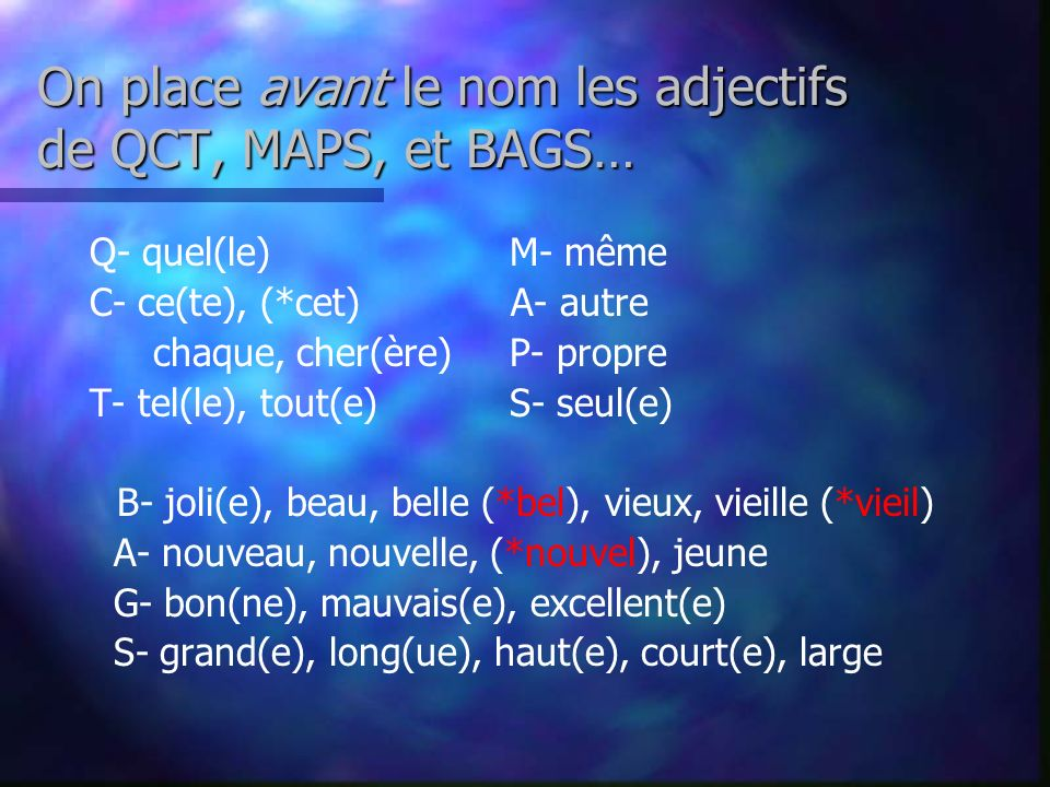 On place avant le nom les adjectifs de QCT, MAPS, et BAGS…