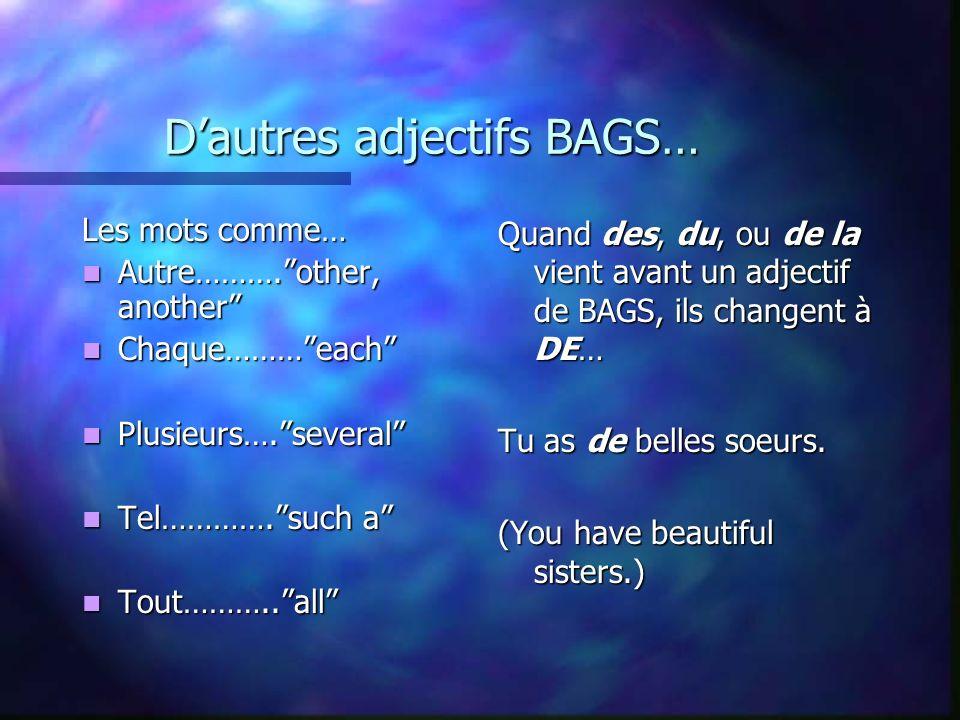 D'autres adjectifs BAGS…