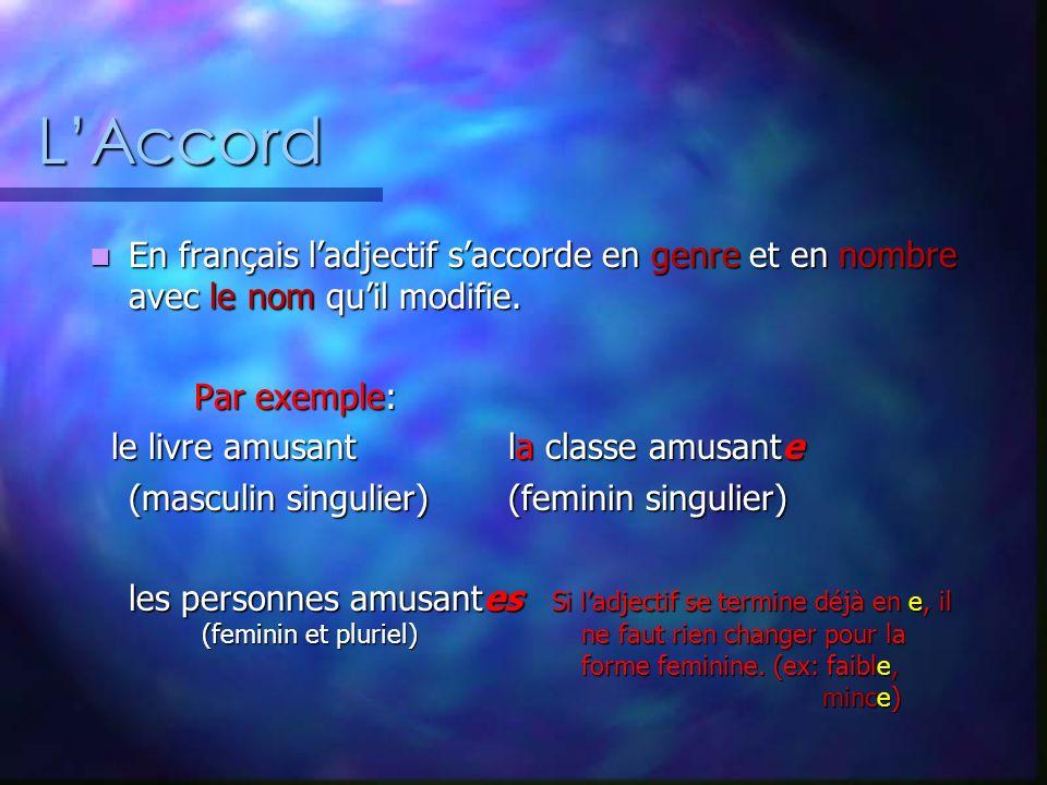 L'Accord En français l'adjectif s'accorde en genre et en nombre avec le nom qu'il modifie. Par exemple: