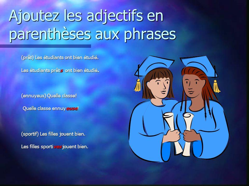 Ajoutez les adjectifs en parenthèses aux phrases