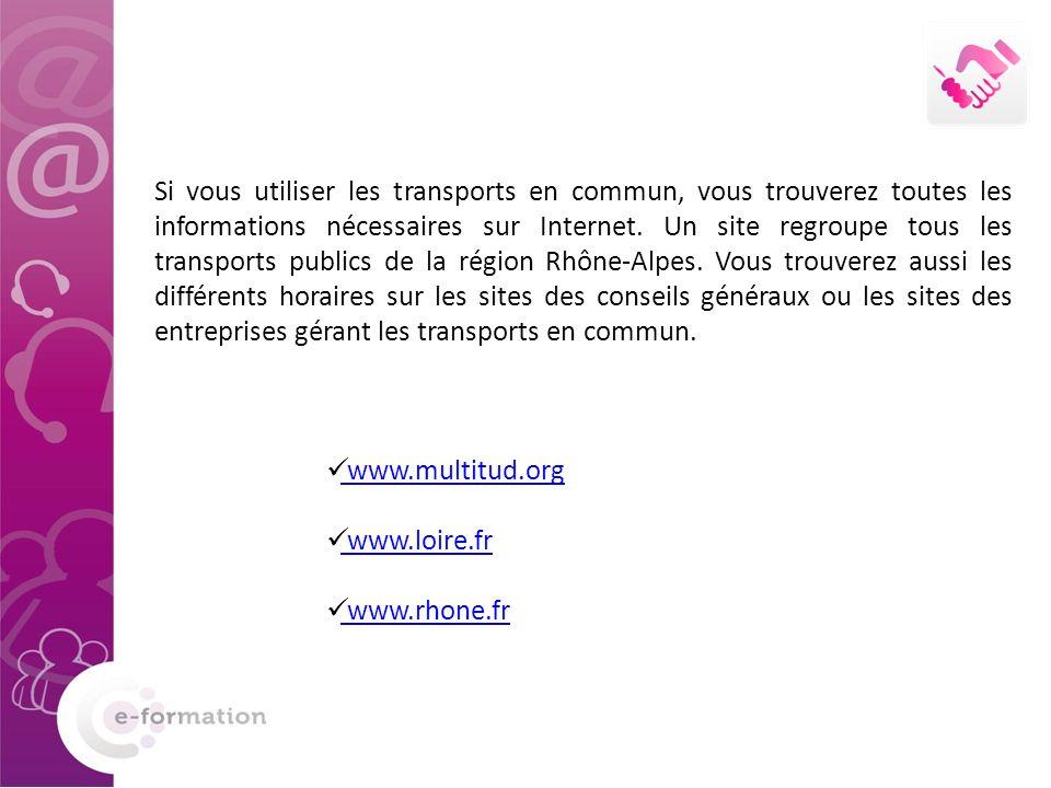 Si vous utiliser les transports en commun, vous trouverez toutes les informations nécessaires sur Internet. Un site regroupe tous les transports publics de la région Rhône-Alpes. Vous trouverez aussi les différents horaires sur les sites des conseils généraux ou les sites des entreprises gérant les transports en commun.