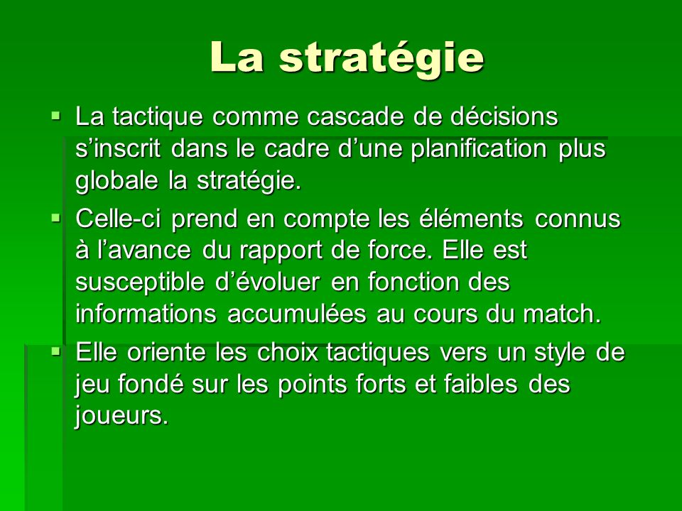 La stratégieLa tactique comme cascade de décisions s'inscrit dans le cadre d'une planification plus globale la stratégie.