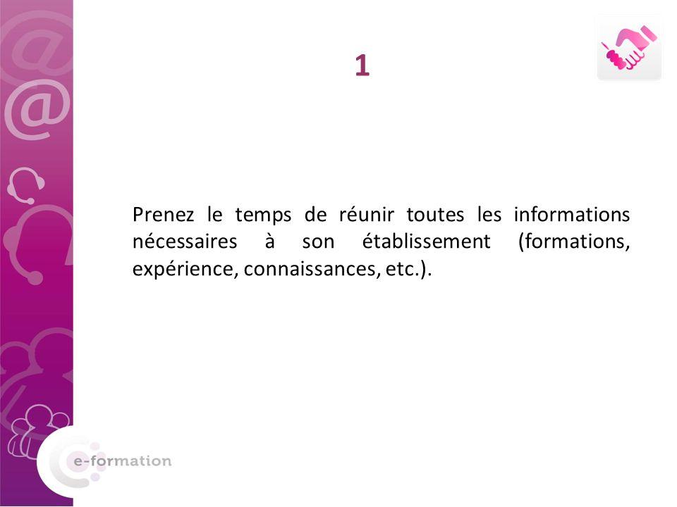 1 Prenez le temps de réunir toutes les informations nécessaires à son établissement (formations, expérience, connaissances, etc.).