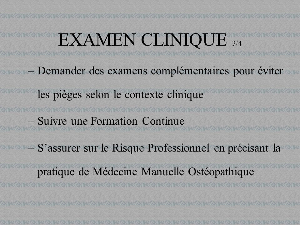 EXAMEN CLINIQUE 3/4 Demander des examens complémentaires pour éviter les pièges selon le contexte clinique.