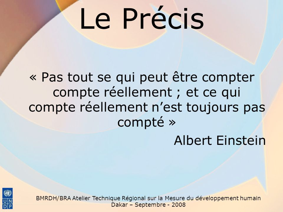 Le Précis « Pas tout se qui peut être compter compte réellement ; et ce qui compte réellement n'est toujours pas compté » Albert Einstein