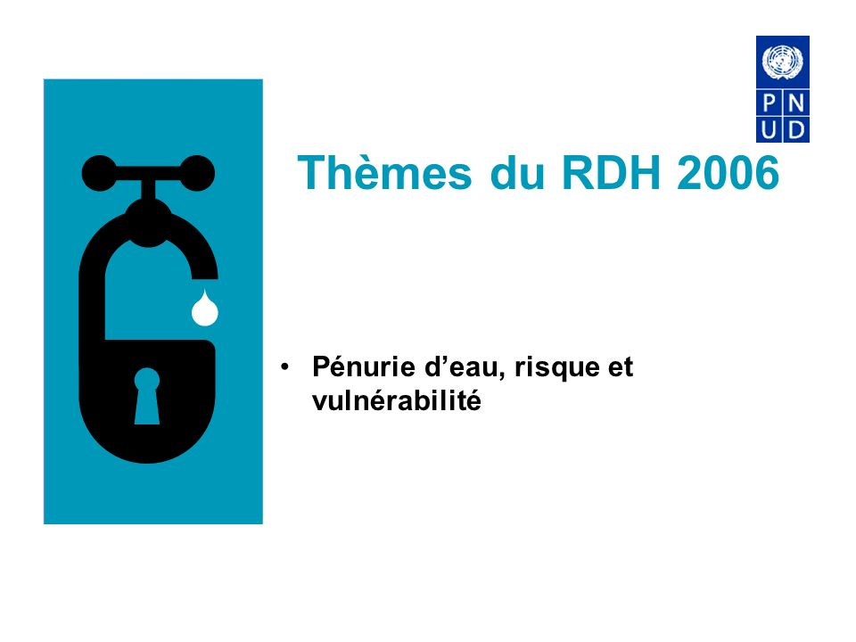 Thèmes du RDH 2006 Pénurie d'eau, risque et vulnérabilité