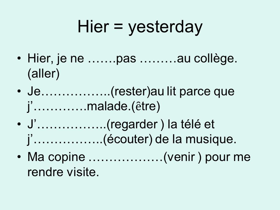 Hier = yesterday Hier, je ne …….pas ………au collège. (aller)